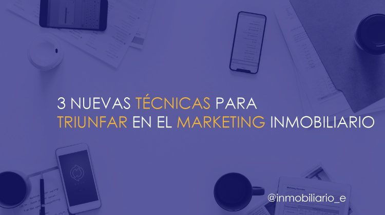 las técnicas de marketing inmobiliario que son un éxito