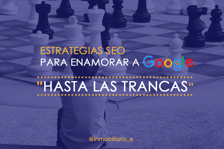 Estrategias SEO para enamorar a Google.